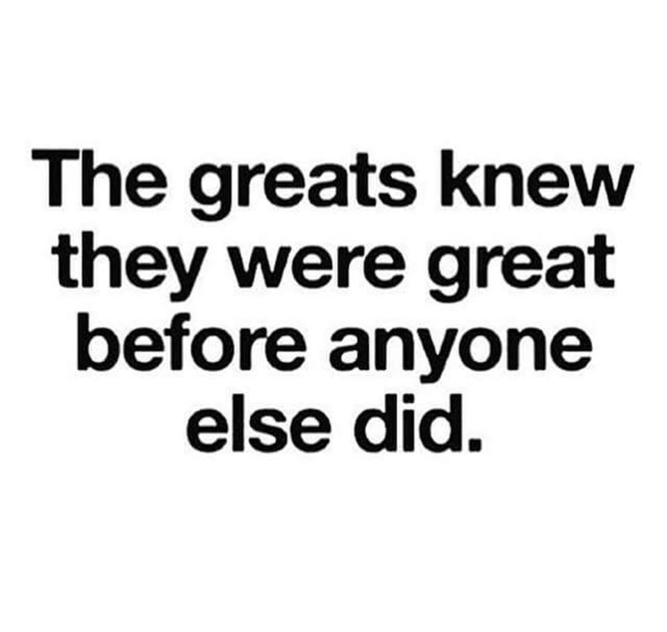 the greats knew they were great before